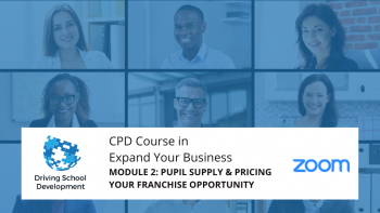 CPD COURSE – MODULE 2: PUPIL SUPPLY & PRICING YOUR FRANCHISE OPPORTUNITY. Live On Zoom Maximum 10 Attendees (05/08/2021 7-9pm) Attend All 6 Modules For £250
